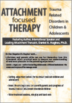 Attachment Focused Therapy: Trauma Related Disorders in Children & Adolescents - Daniel A. Hughes