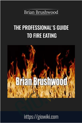 The Professional's Guide to Fire Eating - Brian Brushwood