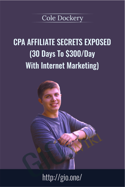CPA Affiliate Secrets Exposed (30 Days To $300/Day With Internet Marketing) - Cole Dockery