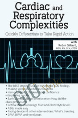 Cardiac and Respiratory Complexities: Quickly Differentiate to Take Rapid Action - Robin Gilbert
