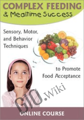 Complex Feeding & Mealtime Success: Sensory, Motor, and Behavior Techniques to Promote Food Acceptance - Jessica Hunt & Susan L. Roberts