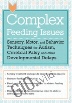 Complex Feeding Issues: Sensory, Motor, and Behavior Techniques for Autism, Cerebral Palsy and other Developmental Delays - Jessica Hunt