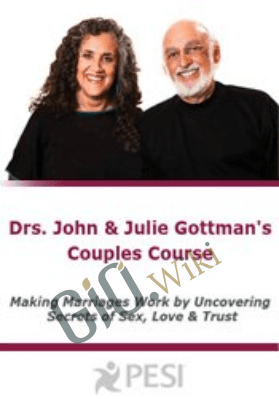 Couples Course with Drs. John & Julie Gottman: Making Marriages Work by Uncovering Secrets of Sex, Love & Trust - John M. Gottman & Julie Schwartz Gottman