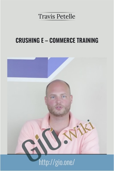 Crushing E – Commerce Training - Travis Petelle