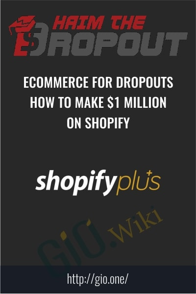 ECommerce for Dropouts - How To Make $1 Million On Shopify