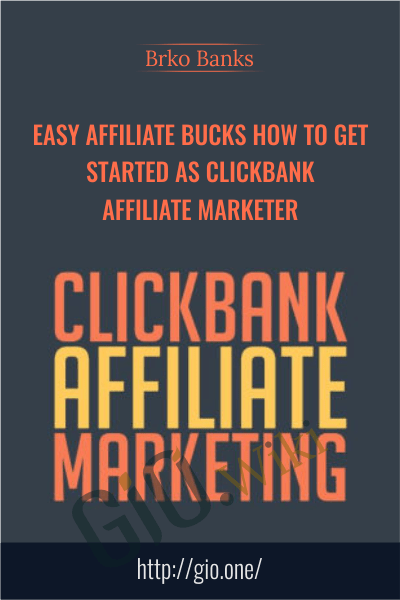 Easy Affiliate Bucks How To Get Started As Clickbank Affiliate Marketer - Brko Banks