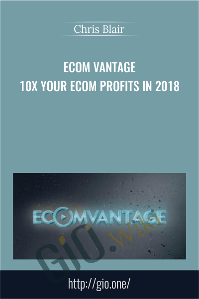 Ecom Vantage - 10X Your eCom Profits in 2018 - Chris Blair