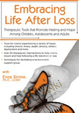 Embracing Life After Loss: Therapeutic Tools that Promote Healing and Hope Among Children, Adolescents and Adults - Erica Sirrine