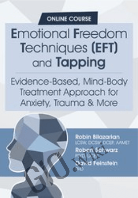 Emotional Freedom Techniques (EFT) and Tapping: Evidence-Based, Mind-Body Treatment Approach for Anxiety, Trauma & More - David Feinstein , Robert Schwarz &  Robin Bilazarian