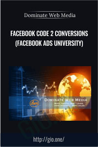 Facebook Code 2 Conversions (Facebook Ads University) - Dominate Web Media University