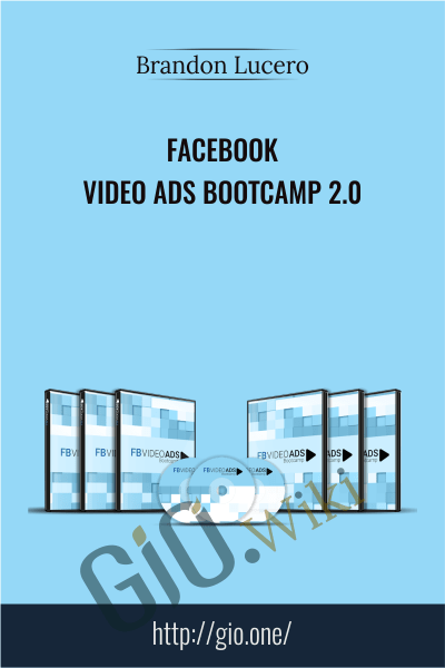 Facebook Video Ads Bootcamp 2.0 - Brandon Lucero