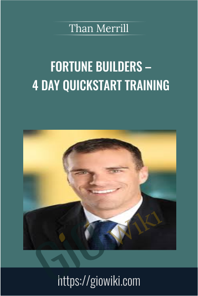 Fortune Builders – 4 Day Quickstart Training - Than Merrill