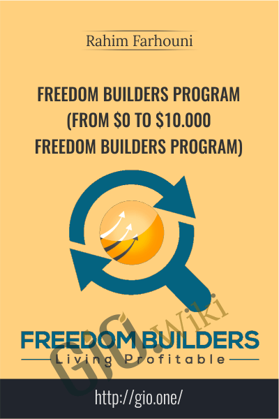 Freedom Builders Program (From $0 To $10.000 Freedom Builders Program) - Rahim Farhouni