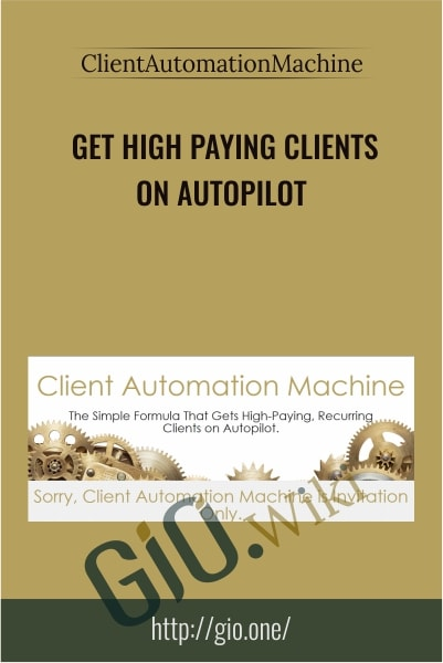 Get High Paying Clients On Autopilot - ClientAutomationMachine