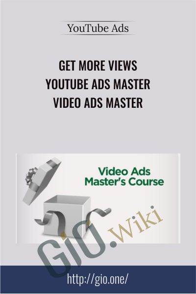 Get More Views – YouTube Ads Master – Video Ads Master - Video Ads