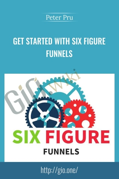 Get Started With Six Figure Funnels - Peter Pru