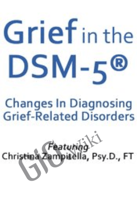 Grief in the DSM-5®: Changes in Diagnosing Grief-Related Disorders - Christina Zampitella