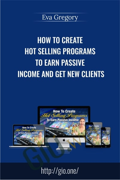 How To Create Hot Selling Programs To Earn Passive Income AND Get New Clients - Eva Gregory