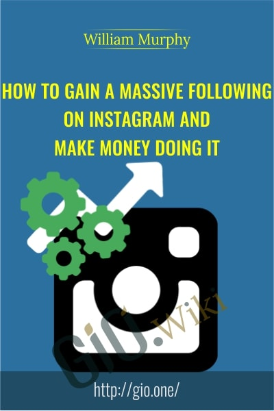 How To Gain a Massive Following on Instagram and Make Money Doing it - William Murphy