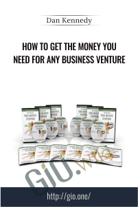 How To Get The Money You Need For Any Business Venture – Dan Kennedy