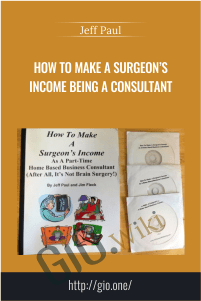 How To Make A Surgeon's Income Being A Consultant – Jeff Paul
