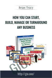 How You Can Start, Build, Manage or Turnaround Any Business – Brian Tracy
