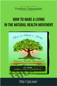 How to Make a Living in the Natural Health Movement – Frederic Patenaude