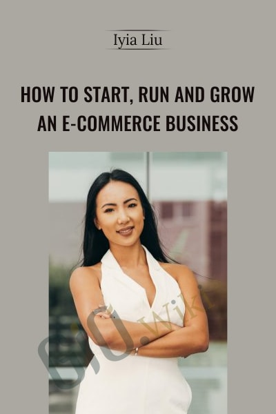 How to Start, Run and Grow an E-commerce Business