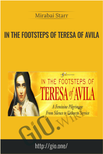 In the Footsteps of Teresa of Avila – Mirabai Starr