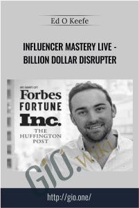 Influencer Mastery Live - Billion Dollar Disrupter - Ed O Keefe