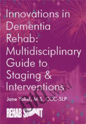Innovations in Dementia Rehab: A Multidisciplinary Guide to Staging & Interventions - Jane Yakel