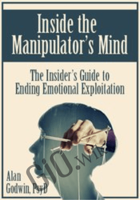 Inside the Manipulator's Mind: The Insider's Guide to Ending Emotional Exploitation - Alan Godwin
