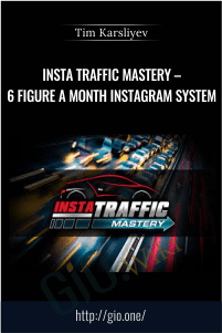 Insta Traffic Mastery – 6 Figure A Month Instagram System – Tim Karsliyev