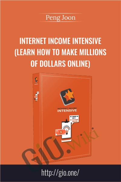 Internet Income Intensive (Learn How To Make Millions of Dollars Online) - Peng Joon