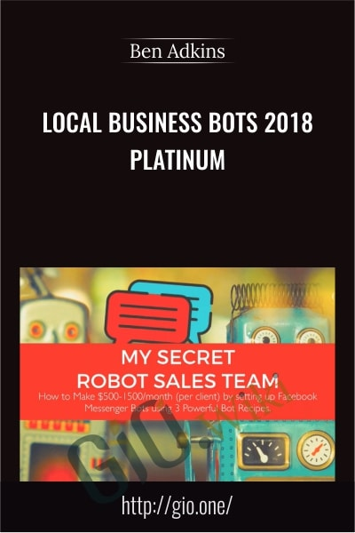Local Business Bots 2018 Platinum - Ben Adkins