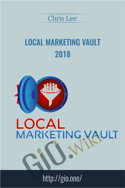 Local Marketing Vault 2018 - Chris Lee