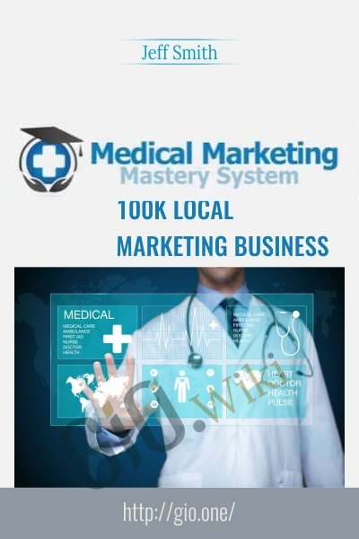 Medical Marketing Mastery 100k Local Marketing Business - Jeff Smith