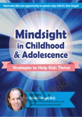 Mindsight in Childhood & Adolescence: Strategies to Help Kids Thrive - Daniel J. Siegel