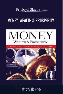 Money, Wealth & Prosperity – Dr Lloyd Glauberman