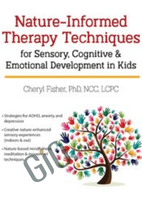 Nature-Informed Therapy Techniques for Sensory, Cognitive & Emotional Development in Kids - Cheryl Fisher
