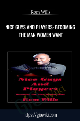 Nice Guys And Players: Becoming the Man Women Want -  Rom Wills