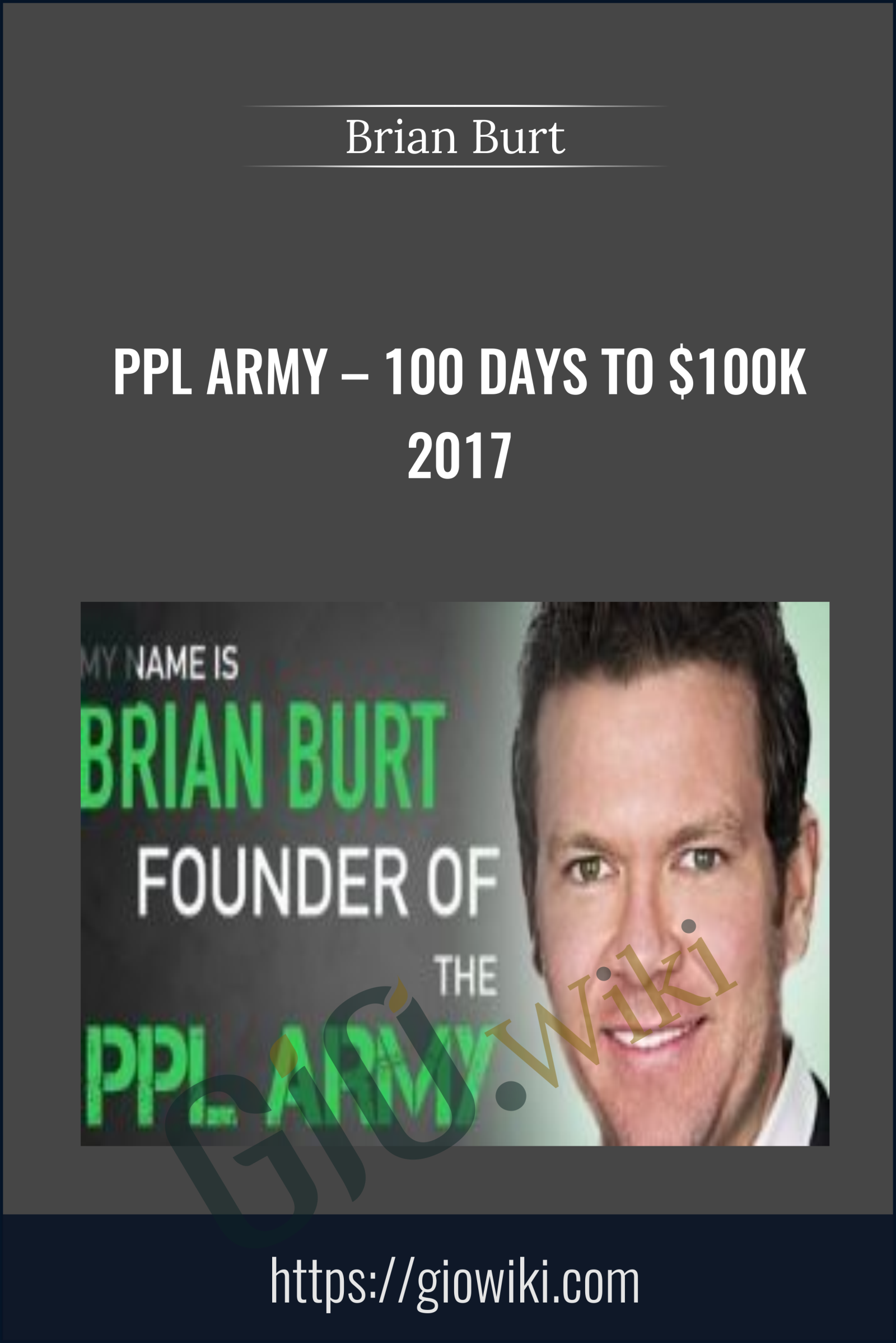 PPL Army – 100 Days To $100k 2017 - Brian Burt