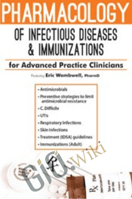 Pharmacology of Infectious Diseases & Immunizations for Advanced Practice Clinicians - Eric Wombwell