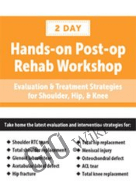 Post-op Rehab Workshop: Evaluation & Treatment Strategies for Shoulder, Hip, & Knee - Terry Rzepkowski