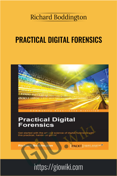 Practical Digital Forensics - Richard Boddington