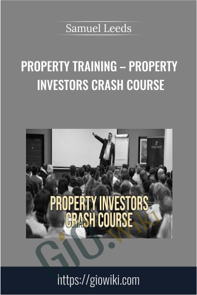 Property Training – Property Investors Crash Course - Samuel Leeds