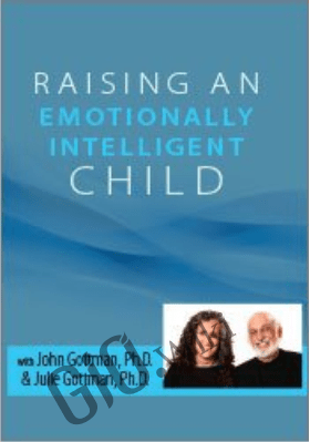 Raising an Emotionally Intelligent Child with John Gottman, Ph.D. & Julie Schwartz Gottman, Ph.D