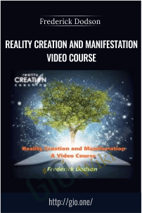 Reality Creation and Manifestation Video Course – Frederick Dodson