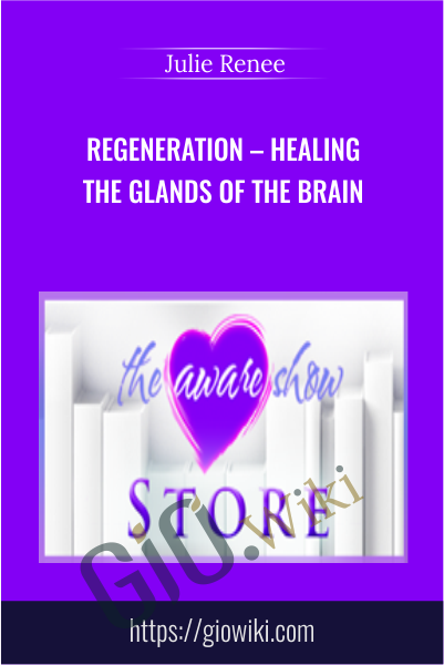 Regeneration – Healing the Glands of the Brain -  Julie Renee