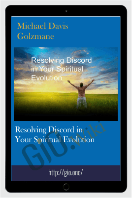 Resolving Discord in Your Spiritual Evolution - Michael Davis Golzmane